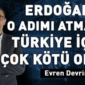 Erdoğan o adımı atmazsa, Türkiye için çok kötü olur!