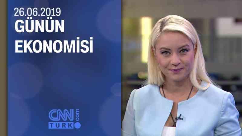 Günün Ekonomisi 26.06.2019 Çarşamba