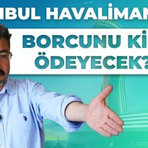 İSTANBUL HAVALİMANI'NIN BORCUNU KİM ÖDEYECEK? | Ekonomik Gidişat