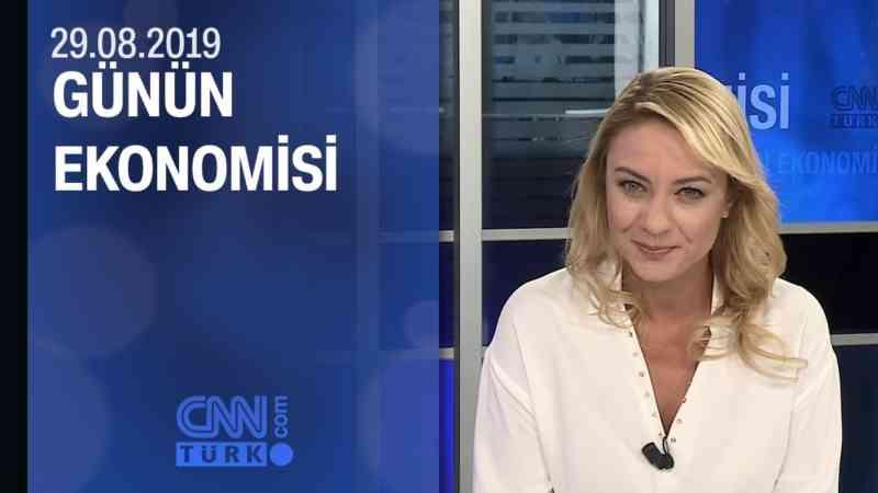 Günün Ekonomisi 29.08.2019 Perşembe