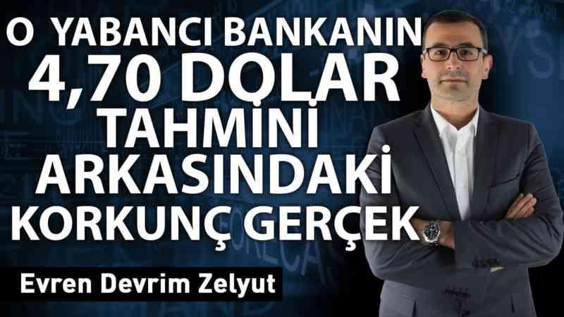 O yabancı bankanın 4,70 dolar tahmini arkasındaki korkunç gerçek!