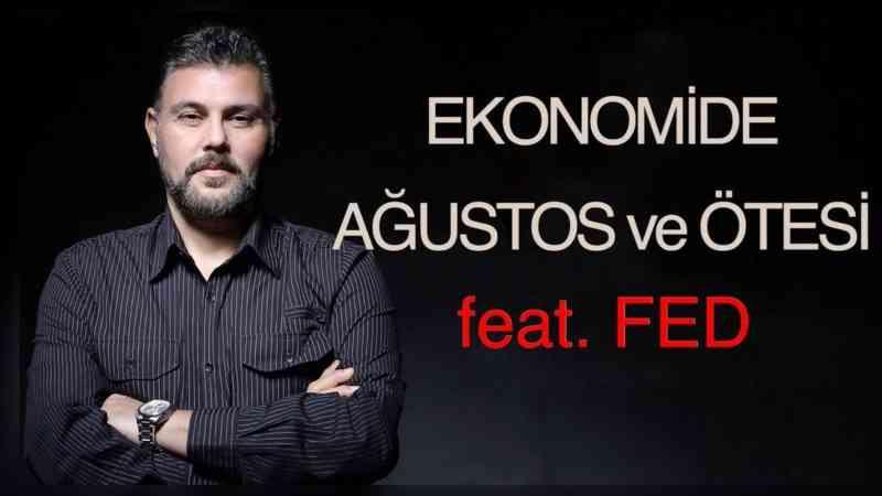 EKONOMİDE AĞUSTOS ve ÖTESİ feat FED