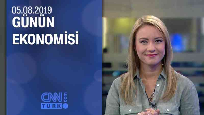 Günün Ekonomisi 05.08.2019 Pazartesi