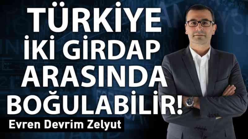 Türkiye iki girdap arasında boğulabilir!