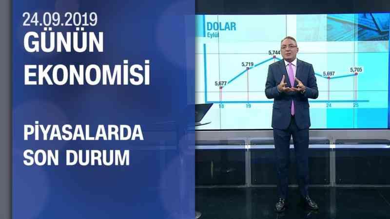 Piyasalarda son durum - Günün Ekonomisi 25.09.2019 Çarşamba