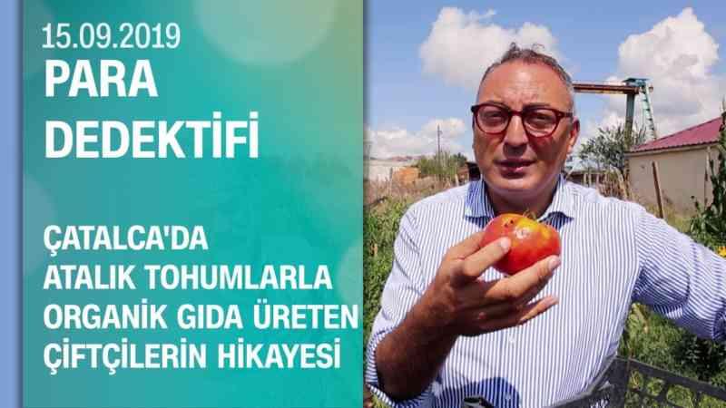 Atalık tohumlarla organik gıda üreten çiftçilerin hikayesi - Para Dedektifi 15.09.2019