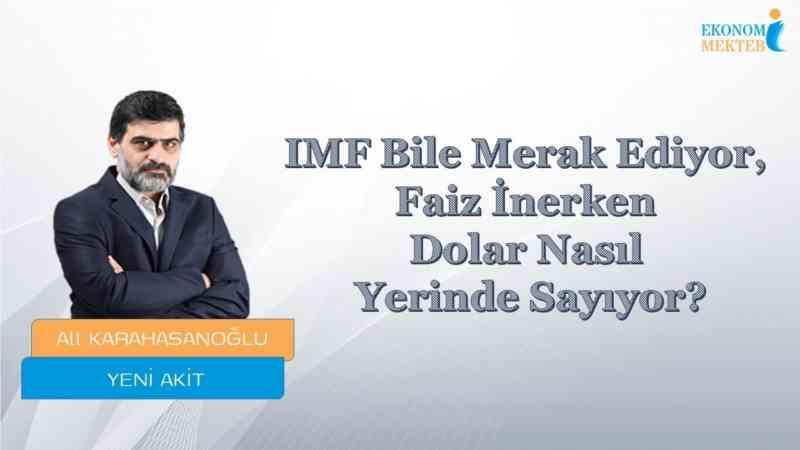 Ali Karahasanoğlu - IMF Bile Merak Ediyor, Faiz İnerken Dolar Nasıl Yerinde Sayıyor?