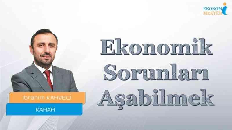 İbrahim Kahveci - Ekonomik Sorunları Aşabilmek [Ekonomi Mektebi]