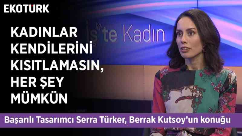 Başarılı Tasarımcı Serra Türker Ekotürk'te!