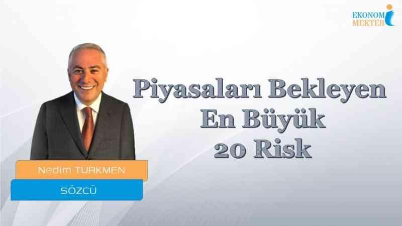 Nedim Türkmen - Piyasaları Bekleyen En Büyük 20 Risk [Ekonomi Mektebi]
