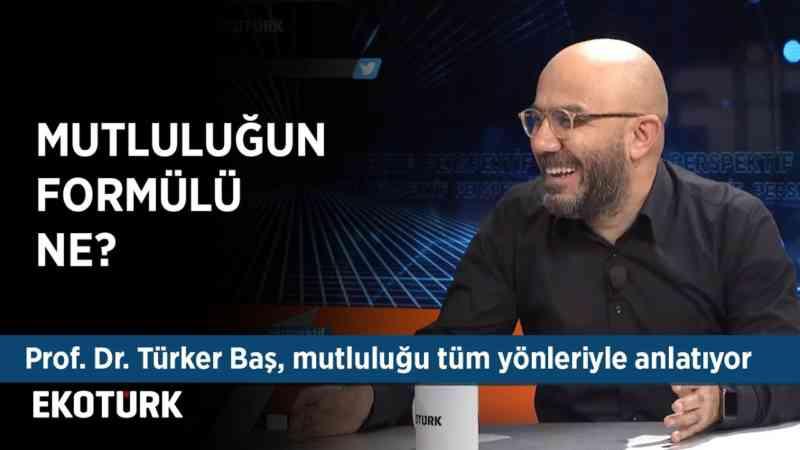 Mutlu Nasıl Olunur?   Prof. Dr. Türker Baş mutluluğun formülünü anlatıyor
