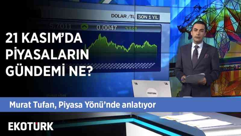21 Kasım'ın Gündeminde Neler Var? | Murat Tufan | Piyasa Yönü
