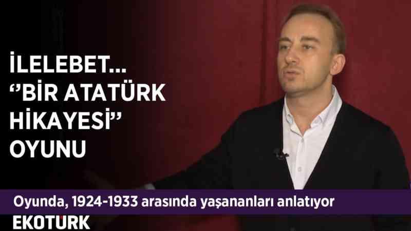 İlelebet ''Bir Atatürk Hikayesi'' Oyunu | Arda Aydın
