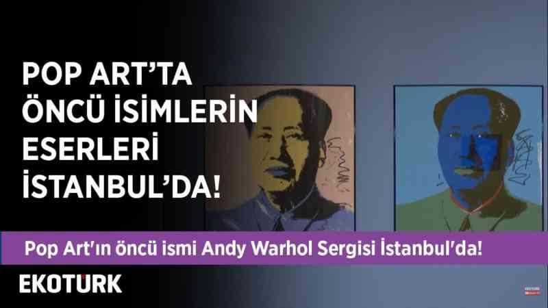 Pop Art'ın öncü ismi Andy Warhol'ün Sergisi de İstanbul'da!