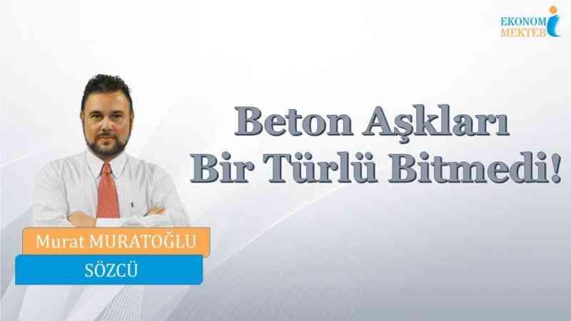 Murat Muratoğlu - Beton Aşkları Bir Türlü Bitmedi! [Ekonomi Mektebi]