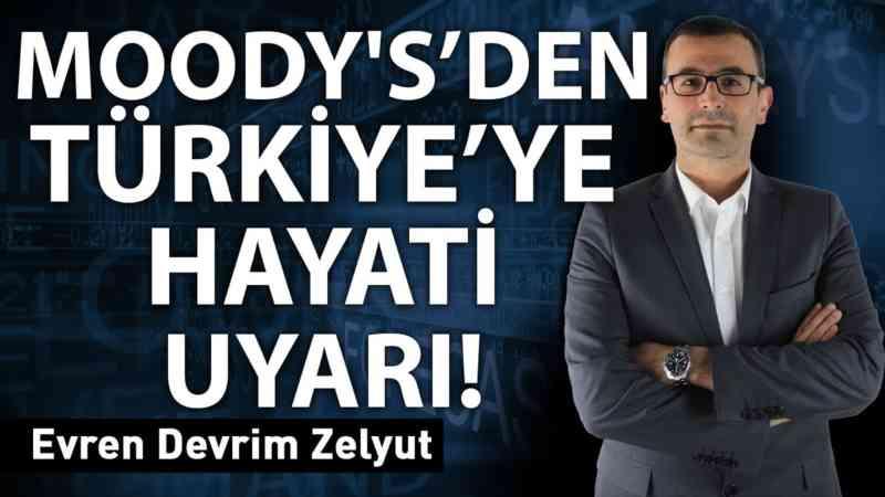 Moody's'den Türkiye'ye hayati uyarı!