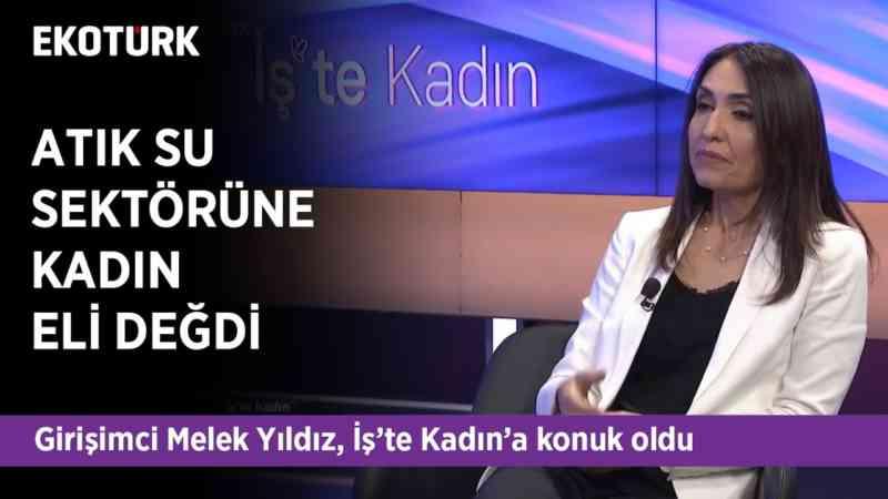 Türkiye'nin Fark Yaratan Kadınları   Melek Yıldız