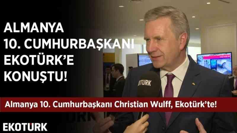 Almanya'nın 10. Cumhurbaşkanı Christian Wulff Ekotürk'te! | Feyza Gümüşlüoğlu