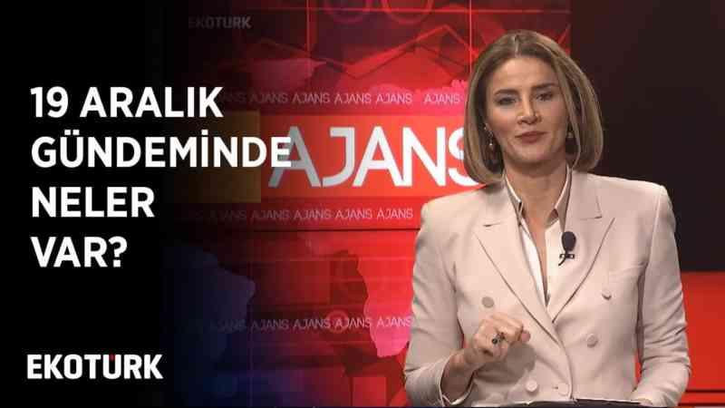 19 Aralık 2019 Ahu Orakçıoğlu ile Ajans