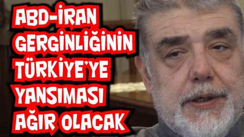 ABD İran gerginliğinin Türkiye'ye yansıması ağır olacak