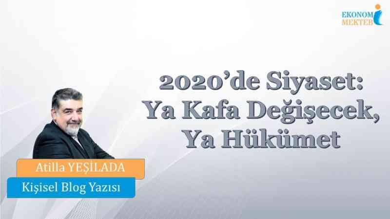 Atilla Yeşilada - 2020'de Siyaset: Ya Kafa Değişecek, Ya Hükümet       [Ekonomi Mektebi]