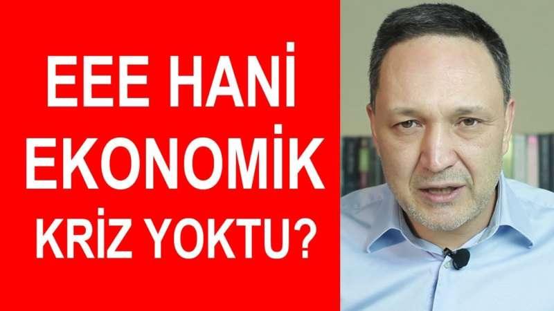 E Hani Türkiye'de Ekonomik Kriz Yoktu ı Selçuk Geçer