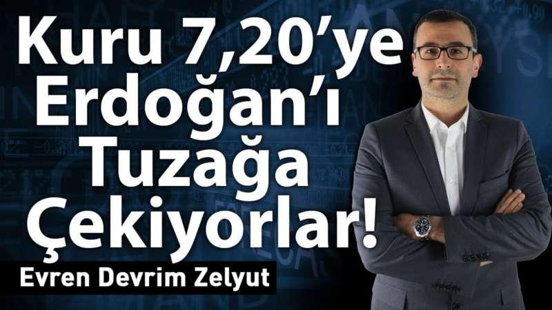 Kuru 7,20'ye Erdoğan'ı tuzağa çekiyorlar!