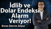 İdlib ve Dolar Endeksi alarm veriyor!