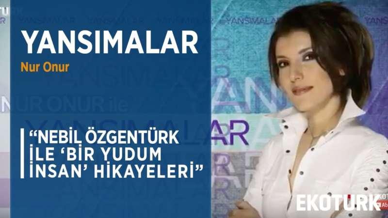 NEBİL ÖZGENTÜRK'ÜN İZ BIRAKAN BELGESEL ÇALIŞMALARI | Nur Onur | 24.03.2020