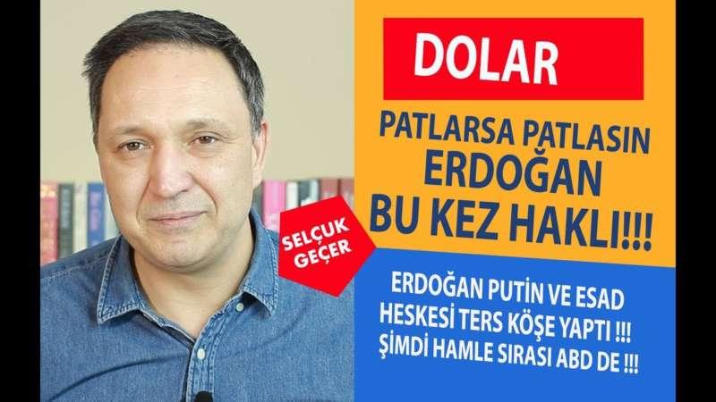 DOLAR PATLARSA PATLASIN BU KEZ ERDOĞAN DOĞRU !!!