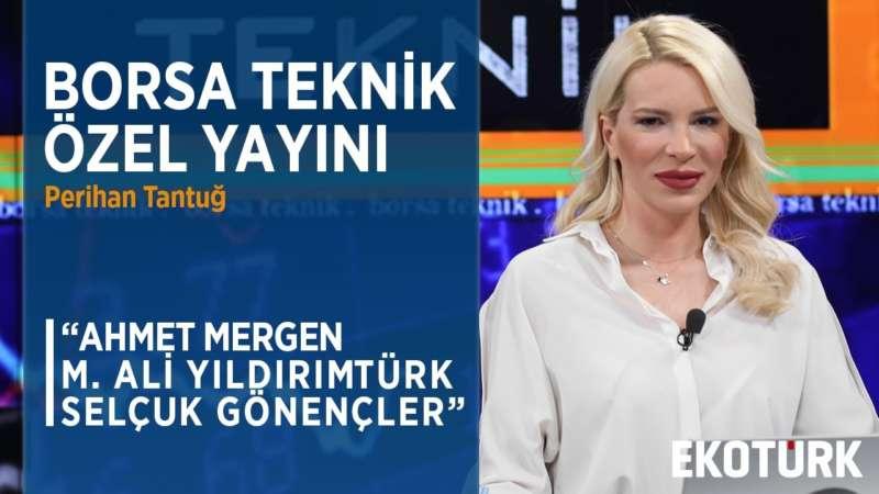 BORSA TEKNİK ÖZEL YAYINI | Ahmet Mergen | Mehmet Ali Yıldırımtürk | Selçuk Gönençler