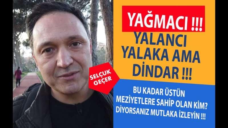 YAĞMACI YALANCI YALAKA AMA DİNDAR !!!