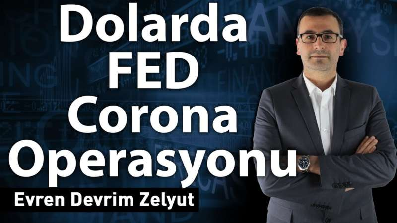 Dolarda FED Corona Operasyonu!