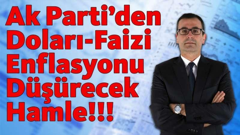 Ak Parti'den doları, faizi, enflasyonu düşürecek hamle!!!