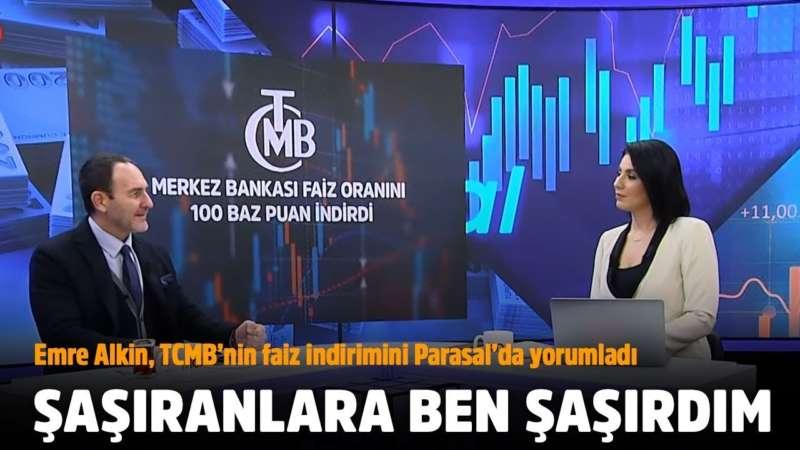 Emre Alkin: Merkez bankasının faiz indirimine şaşıranlara ben şaşırdım - Parasal - 22 Nisan 2020