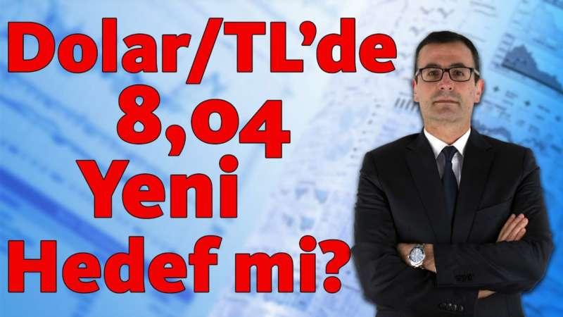 Dolar/TL'de 8,04 Yeni Hedef Mi?