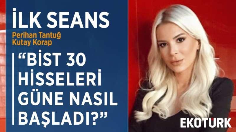 BİST 100 GÜNE POZİTİFTE BAŞLADI | Perihan Tantuğ | Kutay Korap  | 08.04.2020