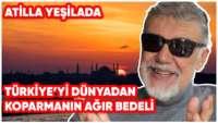 Türkiye'yi Dünyadan Koparmanın Ağır Bedeli