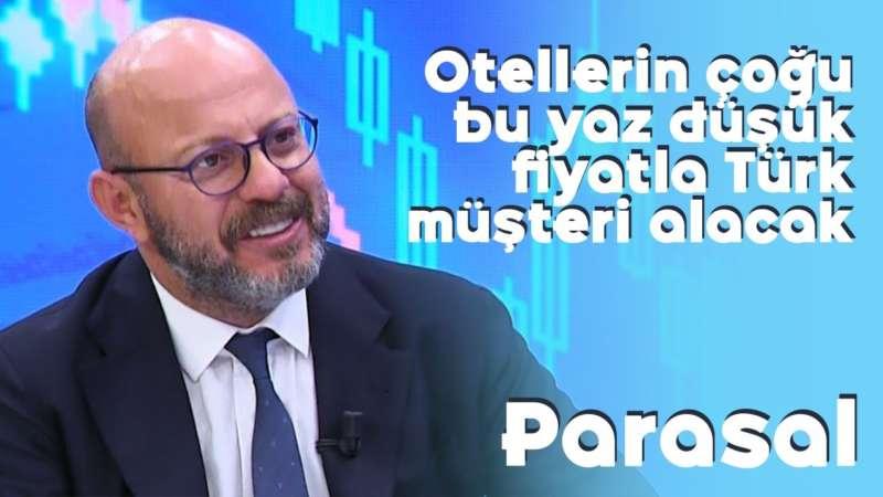 Otellerin çoğu bu yaz düşük fiyatla Türk müşteri alacak - Parasal – 26 Mayıs 2020 – Mete Vardar