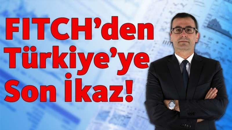 FITCH'den Türkiye'ye Son İkaz!