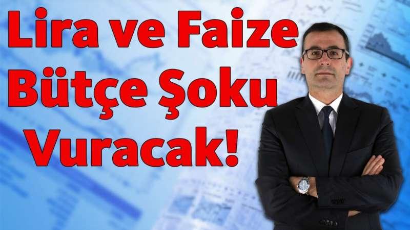 Lira ve Faize, Bütçe Şoku Vuracak!!