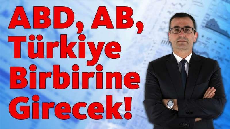 ABD, AB ve Türkiye Birbirine Girecek!