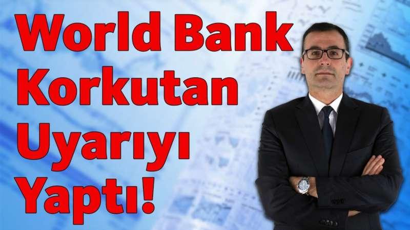 World Bank Korkutan Uyarıyı Yaptı!