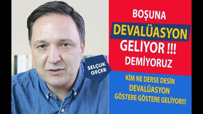 BOŞUNA DEVALÜASYON GELİYOR DEMİYORUZ !!!