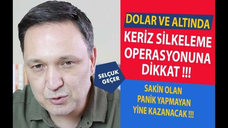 DOLAR VE ALTINDA KERİZ SİLKELEME OPERASYONUNA DİKKAT !!!