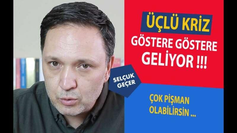 ÜÇLÜ KRİZ GÖSTERE GÖSTERE GELİYOR !!!