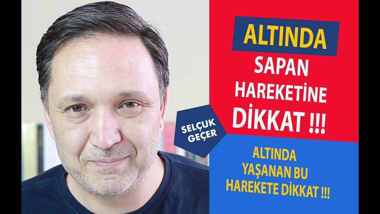 ALTINDA SAPAN HAREKETİNE DİKKAT !!!