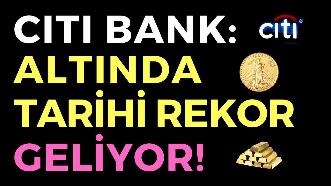 CITI BANK: ALTINDA TARİHİ REKOR GELİYOR - EKONOMİ HABERLERİ - DÜNYANIN HABERİ 127 - 21.07.2020