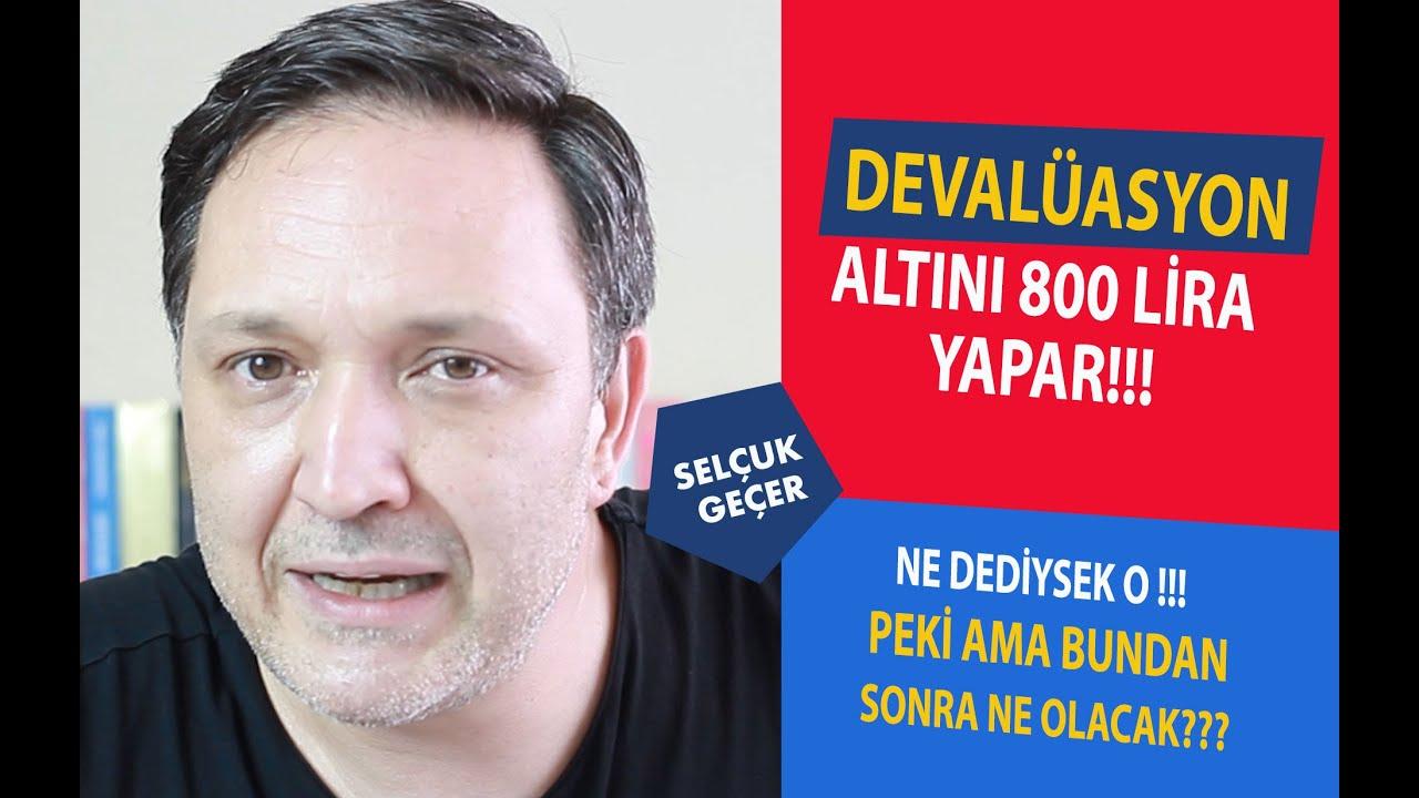 DEVALÜASYON ALTINI 800 LİRA YAPAR!!!