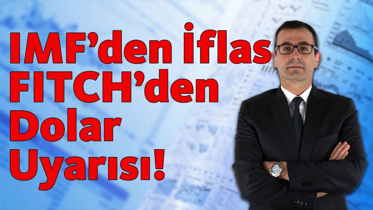 IMF'den İflas, FITCH'den Dolar Uyarısı!